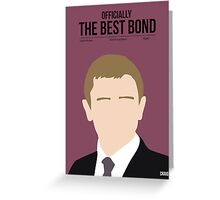 Officially the best bond - Craig! Greeting Card