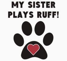 My Sister Plays Ruff Kids Tee