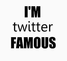 I'm Twitter Famous Unisex T-Shirt