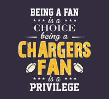 Being A Fan Is A Choice. Being A Chargers Fan Is A Privilege. Unisex T-Shirt