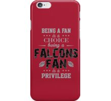 Being A Fan Is A Choice. Being A Falcons Fan Is A Privilege. iPhone Case/Skin