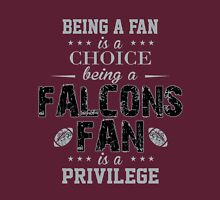 Being A Fan Is A Choice. Being A Falcons Fan Is A Privilege. Unisex T-Shirt