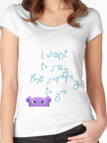 I want to say the sorry to you... Women's Fitted Scoop T-Shirt