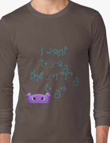 I want to say the sorry to you... Long Sleeve T-Shirt