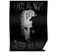 Party all night, sleep all day. Poster