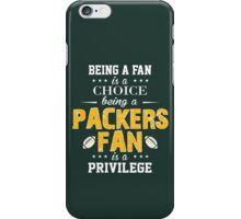 Being A Fan Is A Choice. Being A Packers Fan Is A Privilege. iPhone Case/Skin