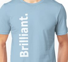 Brilliant. Unisex T-Shirt