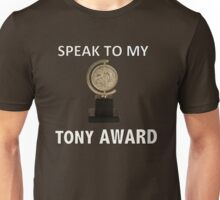 Speak to my TONY Award Unisex T-Shirt