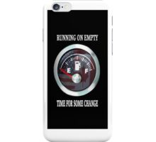 ☝ ☞ ☟ RUNNING ON EMPTY ..TIME FOR SOME CHANGE..IPHONE CASE ☝ ☞ ☟  iPhone Case/Skin