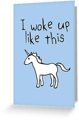 I Woke Up Like This (Unicorn) by jezkemp