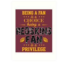 Being A Fan Is A Choice. Being A Redskins Fan Is A Privilege. Art Print