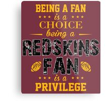Being A Fan Is A Choice. Being A Redskins Fan Is A Privilege. Metal Print