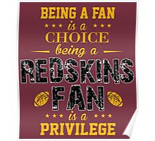 Being A Fan Is A Choice. Being A Redskins Fan Is A Privilege. Poster