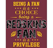 Being A Fan Is A Choice. Being A Redskins Fan Is A Privilege. Photographic Print