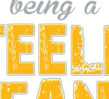 Being A Fan Is A Choice. Being A Steelers Fan Is A Privilege. Sticker