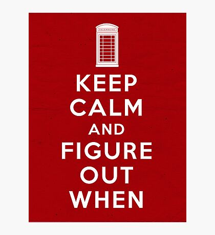 Keep Calm and Figure Out When Photographic Print