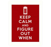 Keep Calm and Figure Out When (light t-shirt) Art Print