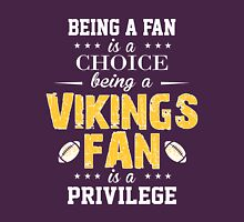 Being A Fan Is A Choice. Being A Vikings Fan Is A Privilege. Unisex T-Shirt