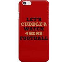 Lets Cuddle And Watch 49ers Football. iPhone Case/Skin