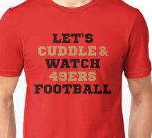 Lets Cuddle And Watch 49ers Football. Unisex T-Shirt