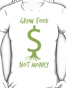 Grow Food, Not Money T-Shirt