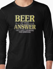 Beer Is The Answer Long Sleeve T-Shirt