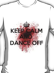 Keep Calm And Dance Off T-Shirt