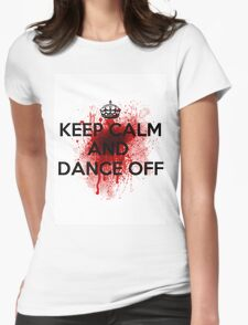 Keep Calm And Dance Off Womens Fitted T-Shirt