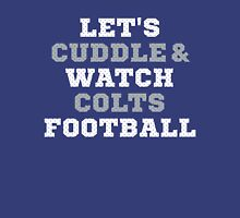 Let's Cuddle And Watch Colts Football. T-Shirt
