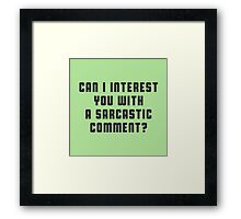 Can I a interest you with a sarcastic comment Framed Print