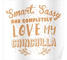 Smart, Sassy and completely love my Chinchilla Poster