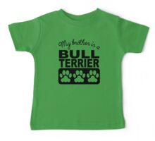My Brother Is A Bull Terrier Baby Tee