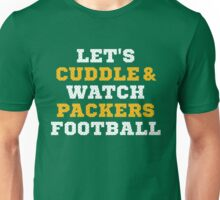 Let's Cuddle And Watch Packers Football. Unisex T-Shirt