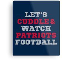 Let's Cuddle And Watch Patriots Football. Metal Print