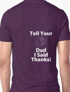 Tell Your Dad I Said Thanks! Unisex T-Shirt