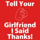 Tell Your Girlfriend I Said Thanks! by courson