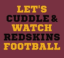Let's Cuddle And Watch Redskins Football. by sports-tees