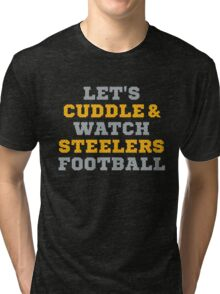 Let's Cuddle And Watch Steelers Football. Tri-blend T-Shirt