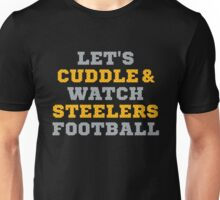 Let's Cuddle And Watch Steelers Football. Unisex T-Shirt