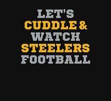 Let's Cuddle And Watch Steelers Football. T-Shirt