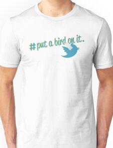 #PutABirdOnIt Unisex T-Shirt