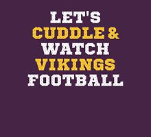 Let's Cuddle And Watch Vikingss Football. Unisex T-Shirt