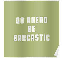 Go ahead! Be sarcastic Poster