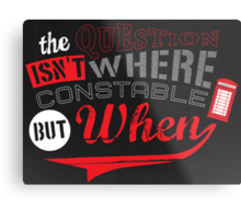 The question isn't where, but when ! Metal Print