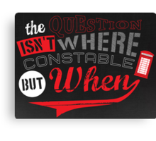 The question isn't where, but when ! Canvas Print