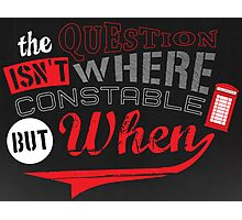 The question isn't where, but when ! Photographic Print