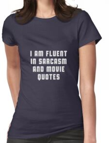 I am fluent in sarcasm and movie quotes Womens Fitted T-Shirt