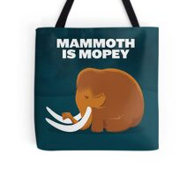 Mammoth is Mopey Tote Tote Bag