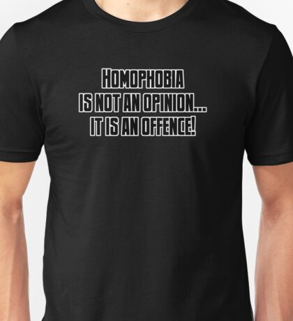 Homophobia... it's an offence! Unisex T-Shirt