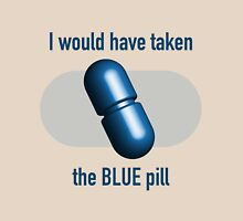 I would have taken the Blue pill Unisex T-Shirt